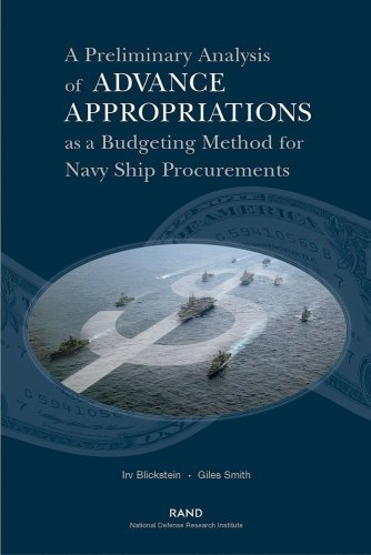 A Preliminary Analysis if Advance Appropriations as a Budgeting Method fdor Navy Ship Procurements (English Edition)