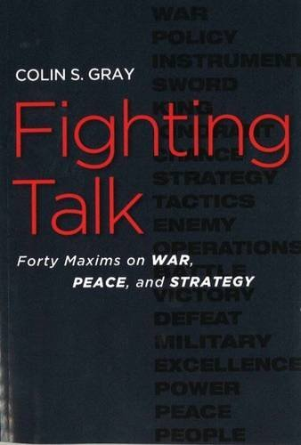 Fighting Talk: Forty Maxims on War, Peace, and Strategy by Colin S Gray (August 01,2009)