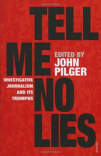 (Tell Me No Lies: Investigative Journalism and Its Triumphs) By John Pilger (Author) Paperback on (Oct , 2005)