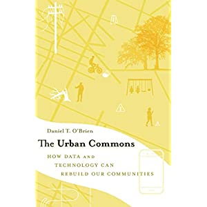 The Urban Commons: How Data and Technology Can Rebuild Our Communities (English Edition)