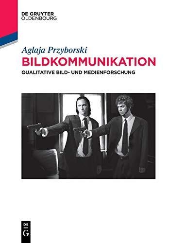 Bildkommunikation: Qualitative Bild- und Medienforschung (De Gruyter Studium)