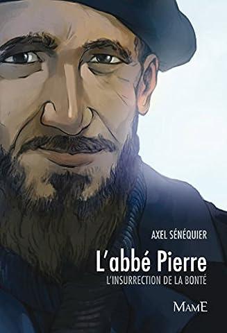 Abbé Pierre : L'insurrection de la bonté