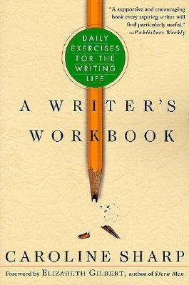 By Caroline Sharp ; Elizabeth Gilbert ( Author ) [ Writer's Workbook: Daily Exercises for the Writing Life By Jun-2002 Paperback