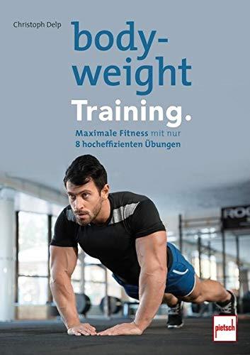 Bodyweight- Training: Mit nur 8 hocheffizienten Übungen zu maximaler Fitness!