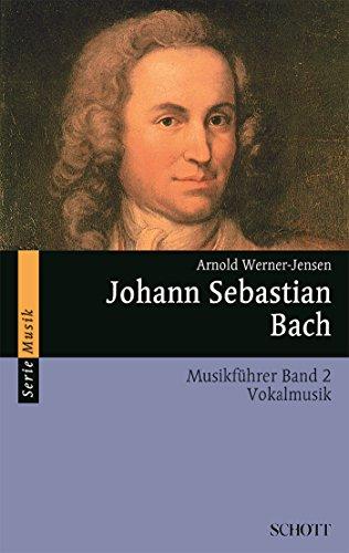 Johann Sebastian Bach: Musikführer - Band 2: Vokalmusik (Serie Musik)