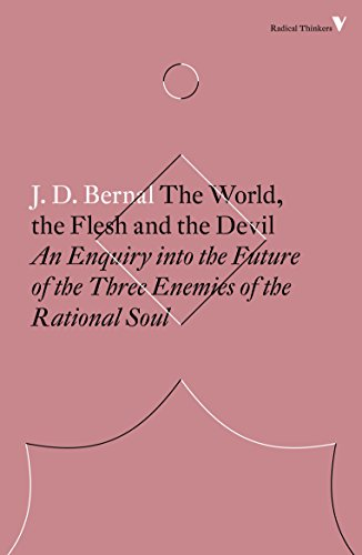 The World, the Flesh and the Devil: An Enquiry into the Future of the Three Enemies of the Rational Soul (Radical Thinkers)