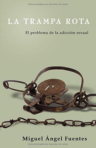 La Trampa Rota: El Problema de la adicción sexual