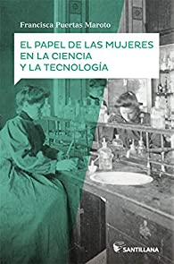 El papel de las mujeres en la ciencia y la tecnología par  Francisca Puertas Maroto