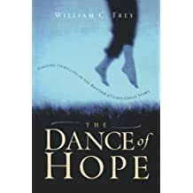 The Dance of Hope: Finding Ourselves in the Rhythm of God's Great Story by William C. Frey (2003-01-21)
