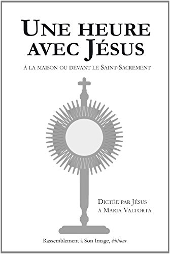 Une Heure avec Jesus à la Maison Ou Devant le Saint Sacrement - à l'Unité