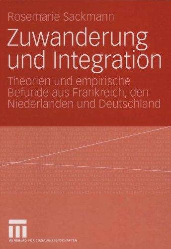 """Zuwanderung und Integration: """"Theorien Und Empirische Befunde Aus Frankreich, Den Niederlanden Und Deutschland"""""""
