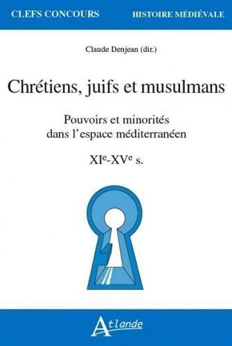 Chrétiens, juifs et musulmans : Pouvoirs et minorités dans l'espace méditerranéen XIe-XVe siècles par Collectif