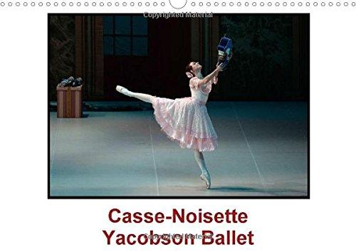 Casse-Noisette Yacobson Ballet 2015: Casse Noisette, cree en 1892, est sans doute, de tous les ballets, celui qui est le plus represente dans le monde. (Calvendo Art)