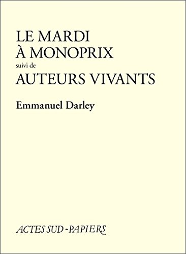 le-mardi-a-monoprix-suivi-de-auteurs-vivants-actes-sud-papiers-french-edition