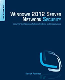 Windows 2012 Server Network Security: Securing Your Windows Network Systems and Infrastructure by [Rountree, Derrick]
