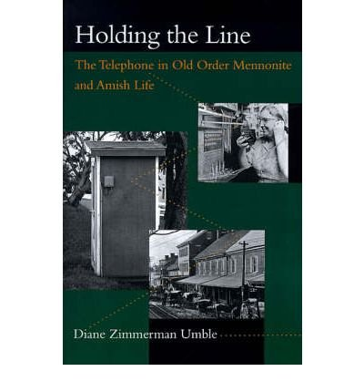 [( Holding the Line: The Telephone in Old Order Mennonite and Amish Life )] [by: Diane Zimmerman Umble] [Mar-2000]