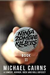 Ninja Zombie Killers II: A Comedy, Horror, Rock And Roll Odyssey