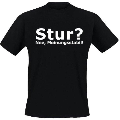 Stur? Nee, Meinungsstabil! - T Shirt, Funshirt, cooles Shirt, bedruckte T-Shirts (XL) (Je Erwachsenen-t-shirt)