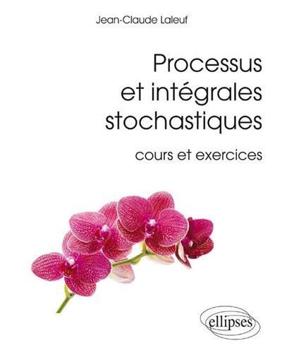 Processus et Intégrales Stochastiques Cours et Exercices par Jean-Claude Laleuf
