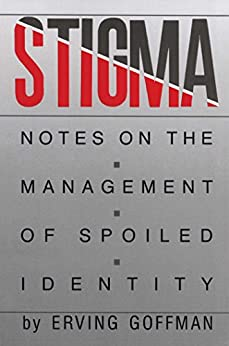 Stigma: Notes on the Management of Spoiled Identity by [Goffman, Erving]