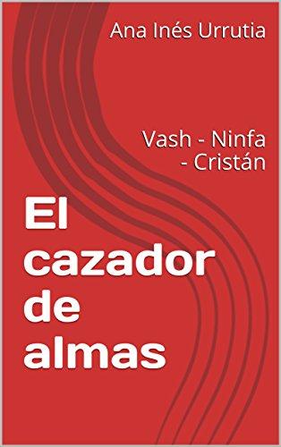 El cazador de almas: Vash - Ninfa - Cristán por Ana Inés Urrutia