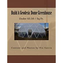 Build A Geodesic Dome Greenhouse: Under $3.50/Sq Ft.
