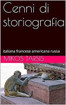 Cenni Di Storiografia: Italiana Francese Americana Russa (storia Vol. 1) por Mikos Tarsis Gratis