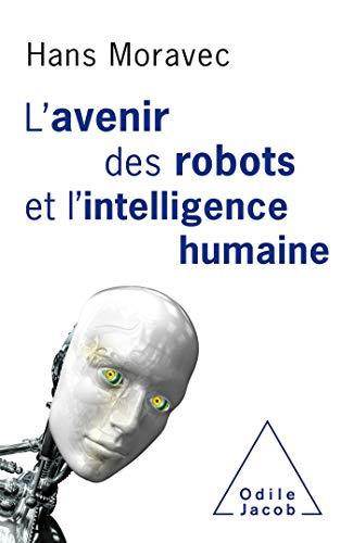 L'avenir des robots et l'intelligence humaine par  Hans Moravec