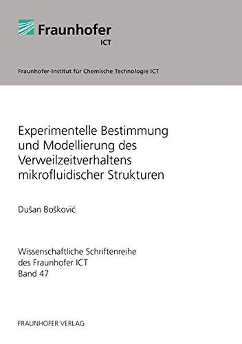 Experimentelle Bestimmung und Modellierung des Verweilzeitverhaltens mikrofluidischer Strukturen. (Wissenschaftliche Schriftenreihe des Fraunhofer ICT)