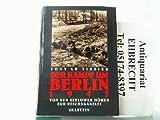 Der Kampf um Berlin 1945. Von den Seelower Höhen zur Reichskanzlei.