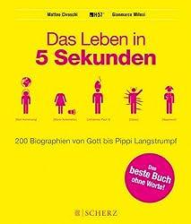 Das Leben in 5 Sekunden: 200 Biographien von Gott bis Pippi Langstrumpf
