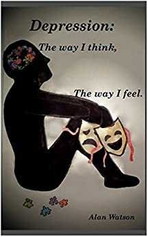 Depression: The Way I Think, The Way I Feel: TWITTWIF by [Watson, Alan]