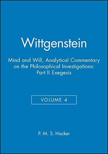 Wittgenstein - Mind and Will: Volume 4 of an Analytical Commentary on the Philosophical Investigations: Exegesis Sections 428-693 Pt. II by P. M. S. Hacker (2000-04-03) par P. M. S. Hacker