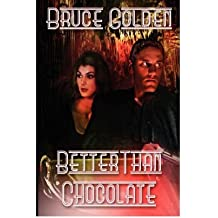 Better Than Chocolate Golden, Bruce ( Author ) Apr-01-2007 Paperback
