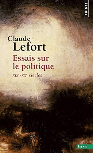 Essais sur le politique : XIXe-XXe siècles par Claude Lefort