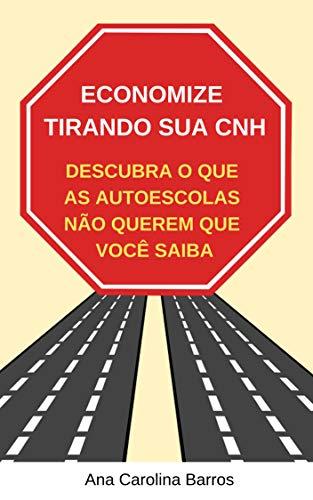 Economize tirando sua CNH: Descubra o que as autoescolas não querem que você saiba (Portuguese Edition)