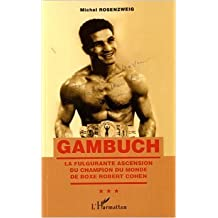 Gambuch la Fulgurante Ascension du Champion du Monde de Boxe Robert Cohen de Michel Rosenzweig,Jonathan L Hasson (Préface) ( 16 avril 2012 )