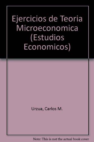 Ejercicios de Teoria Microeconomica (Estudios Economicos) por Carlos M. Urzua
