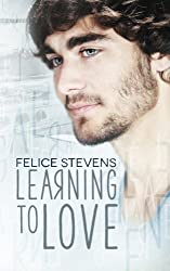 Learning to Love by Felice Stevens (2016-05-01)