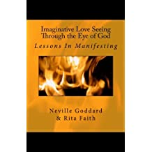 Imaginative Love Seeing Through the Eye of God: Lessons in Manifesting