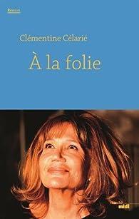 À la folie par Clémentine Célarié