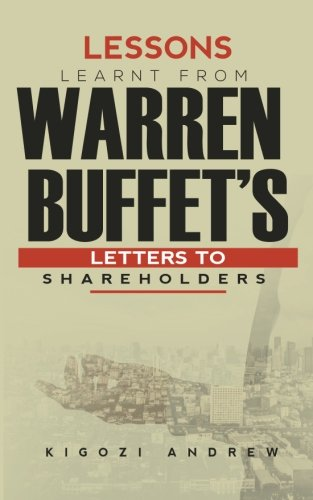 Lessons Learnt From Warren Buffet's Letters To Shareholders por Andrew Kigozi