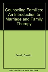 Counseling Families: An Introduction to Marriage and Family Therapy