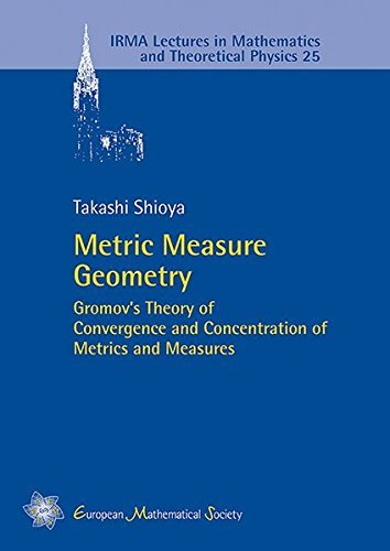 Metric Measure Geometry: Gromov's Theory of Convergence and Concentration of Metrics and Measures (IRMA Lectures in Mathematics and Theoretical Physics) by Takashi Shioya (2016-01-15)