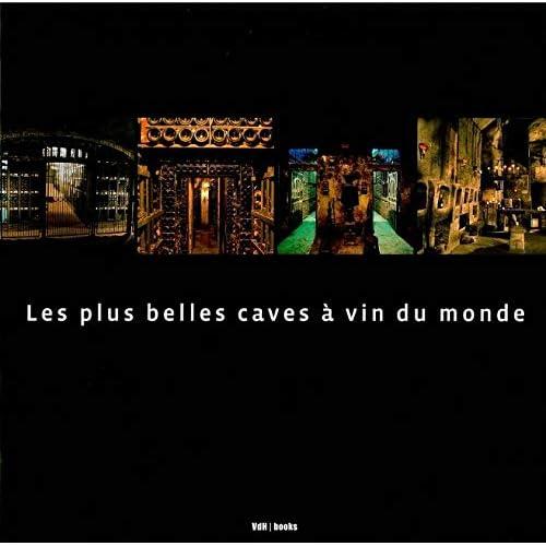 Les Plus Belles Caves a Vin du Monde: 2E Ed
