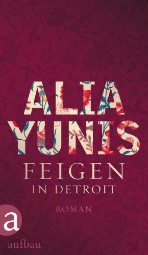 Buchseite und Rezensionen zu 'Feigen in Detroit: Roman' von Alia Yunis