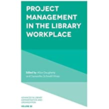 Project Management in the Library Workplace (Advances in Library Administration and Organization, Band 38)