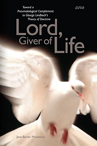 Lord, Giver of Life: Toward a Pneumatological Complement to George Lindbeckas Theory of Doctrine: Toward a Pneumatological Complement to George Lindbeck's Theory of Doctrine (Editions Sr)