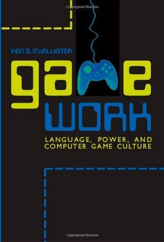 game-work-language-power-and-computer-game-culture-albma-rhetoric-cult-soc-crit-by-mcallister-prof-k