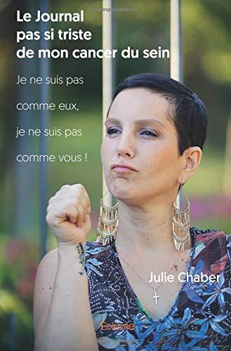 Le Journal pas si triste de mon cancer du sein par Julie Chaber